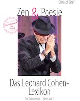 Leonard Cohen: Zen & Poesie – Das Leonard Cohen-Lexikon von CHRISTOF GRAF, Band 3 = On Stage: Tourdates, Setlist & Spoken Words – Notes & Infos #1957 - #2013
